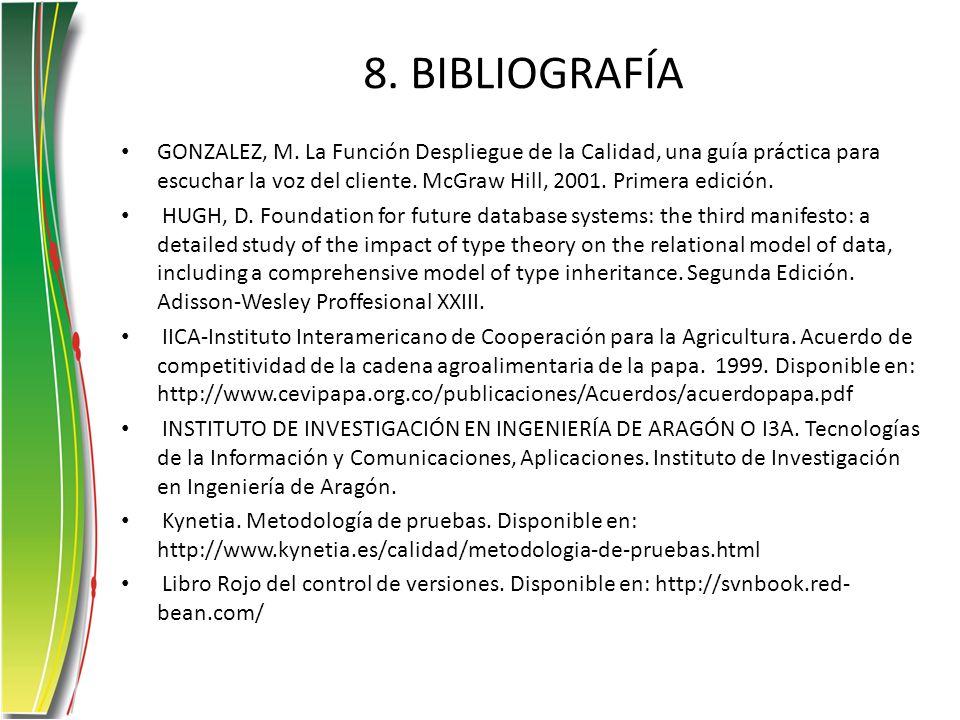 8. BIBLIOGRAFÍA GONZALEZ, M. La Función Despliegue de la Calidad, una guía práctica para escuchar la voz del cliente. McGraw Hill, 2001. Primera edici