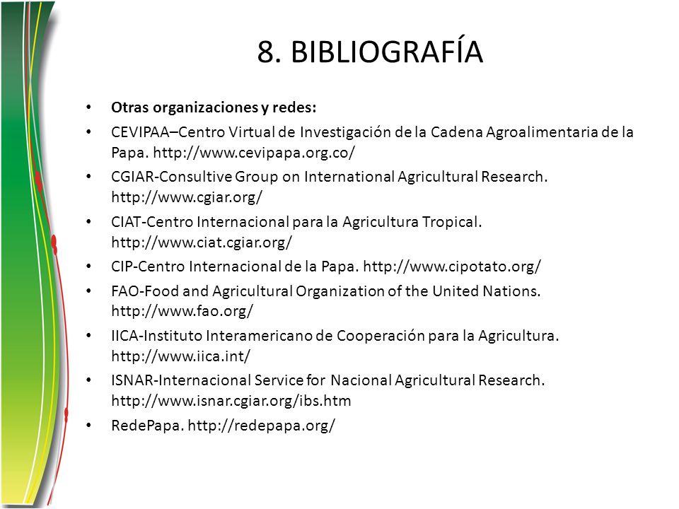 8. BIBLIOGRAFÍA Otras organizaciones y redes: CEVIPAA–Centro Virtual de Investigación de la Cadena Agroalimentaria de la Papa. http://www.cevipapa.org