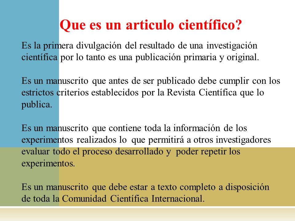 Que es un articulo científico? Es la primera divulgación del resultado de una investigación científica por lo tanto es una publicación primaria y orig