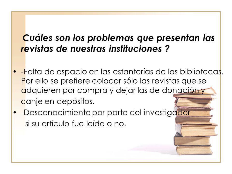 Cuáles son los problemas que presentan las revistas de nuestras instituciones ? -Falta de espacio en las estanterías de las bibliotecas. Por ello se p