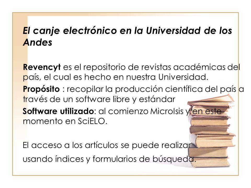 El canje electrónico en la Universidad de los Andes Revencyt es el repositorio de revistas académicas del país, el cual es hecho en nuestra Universida