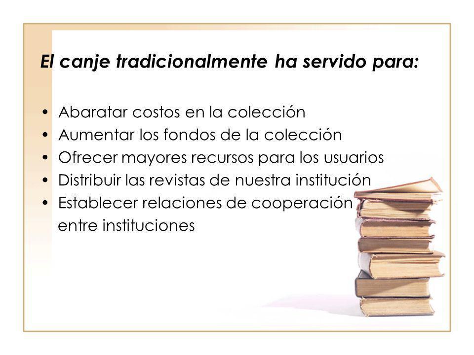 El canje tradicionalmente ha servido para: Abaratar costos en la colección Aumentar los fondos de la colección Ofrecer mayores recursos para los usuar