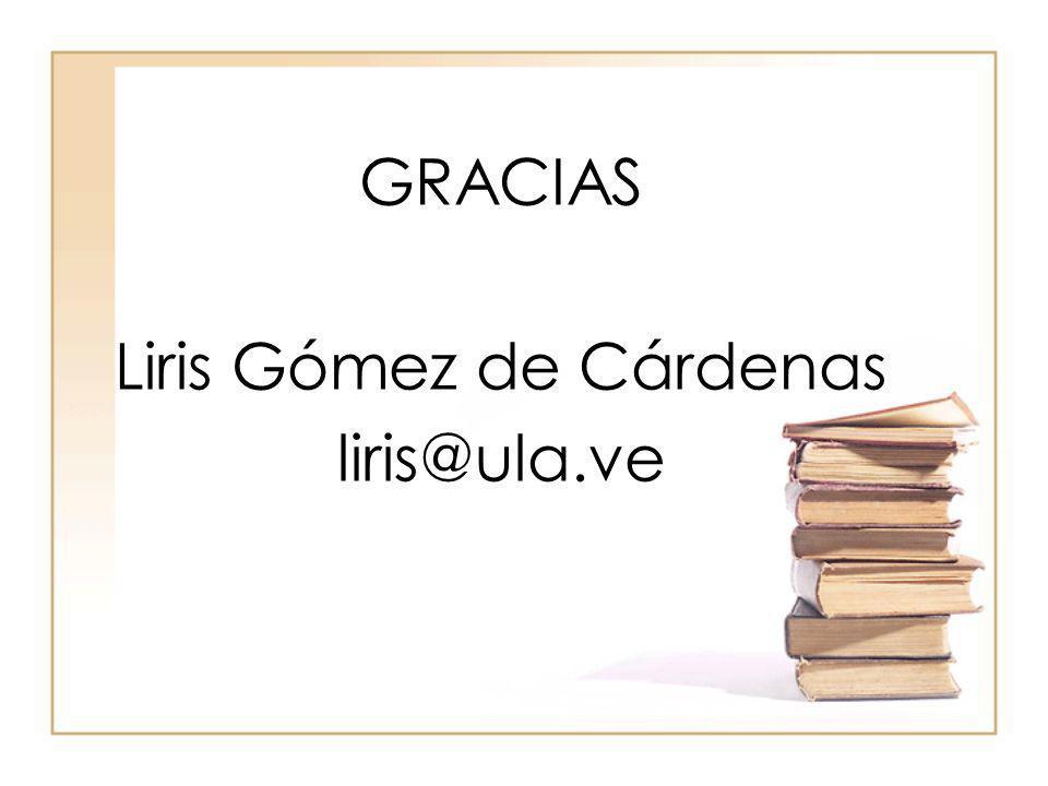 GRACIAS Liris Gómez de Cárdenas liris@ula.ve