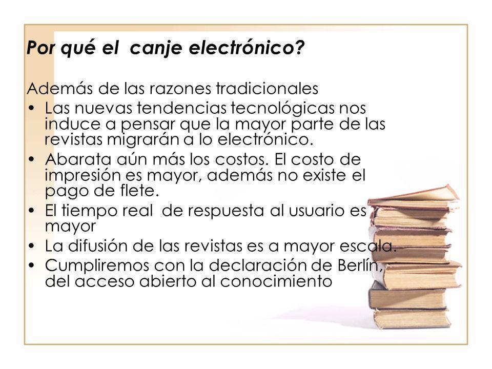 Por qué el canje electrónico? Además de las razones tradicionales Las nuevas tendencias tecnológicas nos induce a pensar que la mayor parte de las rev
