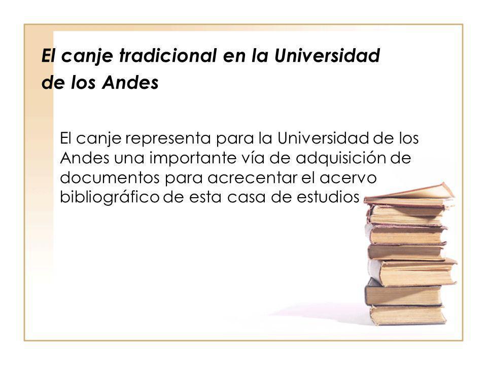 El canje tradicional en la Universidad de los Andes El canje representa para la Universidad de los Andes una importante vía de adquisición de document