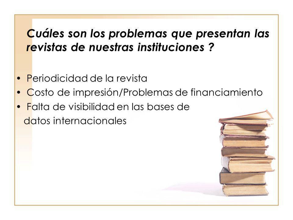 Cuáles son los problemas que presentan las revistas de nuestras instituciones ? Periodicidad de la revista Costo de impresión/Problemas de financiamie