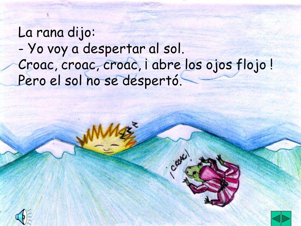 Una mañana el sol no se despertó, se quedó acostado detrás de la montaña. A medio día todo estaba oscuro. Las flores aún no se habrían, los animales d