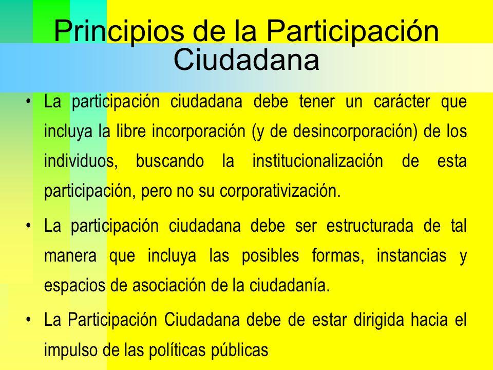 Principios de la Participación Ciudadana La participación ciudadana debe tener un carácter que incluya la libre incorporación (y de desincorporación)