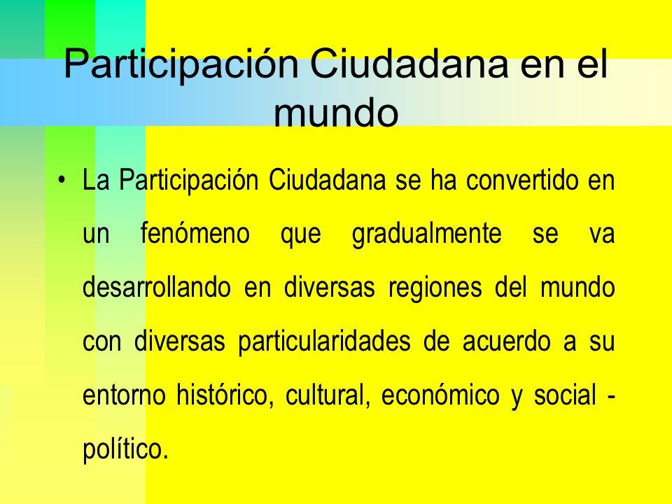 Participación Ciudadana en el mundo La Participación Ciudadana se ha convertido en un fenómeno que gradualmente se va desarrollando en diversas region