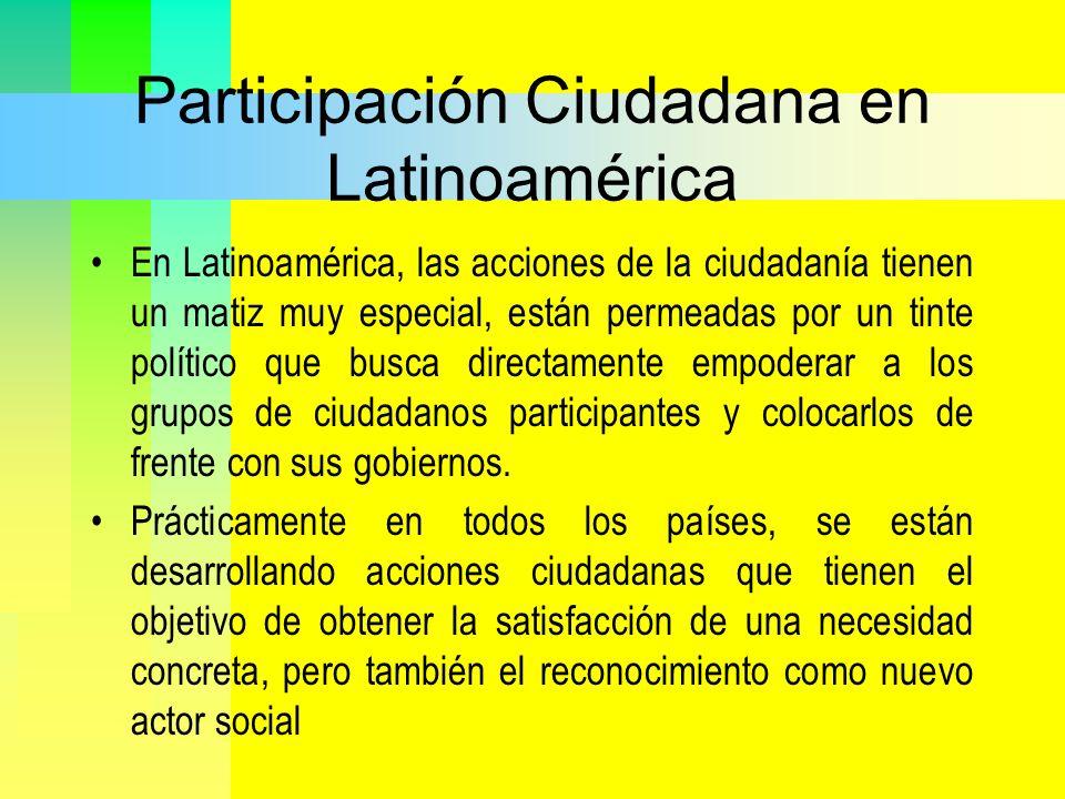 Participación Ciudadana en Latinoamérica En Latinoamérica, las acciones de la ciudadanía tienen un matiz muy especial, están permeadas por un tinte po