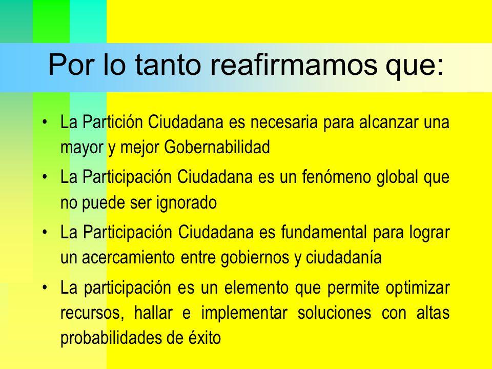 Por lo tanto reafirmamos que: La Partición Ciudadana es necesaria para alcanzar una mayor y mejor Gobernabilidad La Participación Ciudadana es un fenó