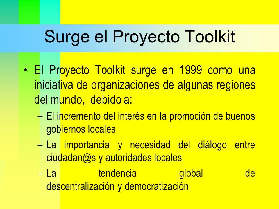 Surge el Proyecto Toolkit El Proyecto Toolkit surge en 1999 como una iniciativa de organizaciones de algunas regiones del mundo, debido a: –El increme