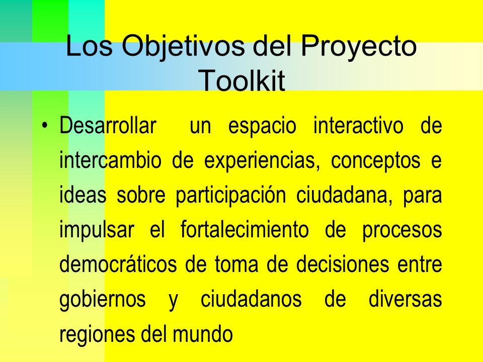 Los Objetivos del Proyecto Toolkit Desarrollar un espacio interactivo de intercambio de experiencias, conceptos e ideas sobre participación ciudadana,