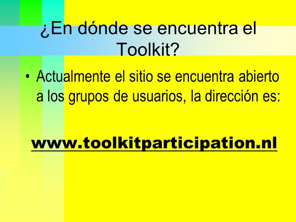 ¿En dónde se encuentra el Toolkit? Actualmente el sitio se encuentra abierto a los grupos de usuarios, la dirección es: www.toolkitparticipation.nl
