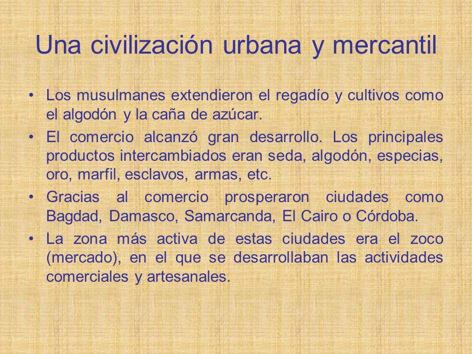 Una civilización urbana y mercantil Los musulmanes extendieron el regadío y cultivos como el algodón y la caña de azúcar. El comercio alcanzó gran des