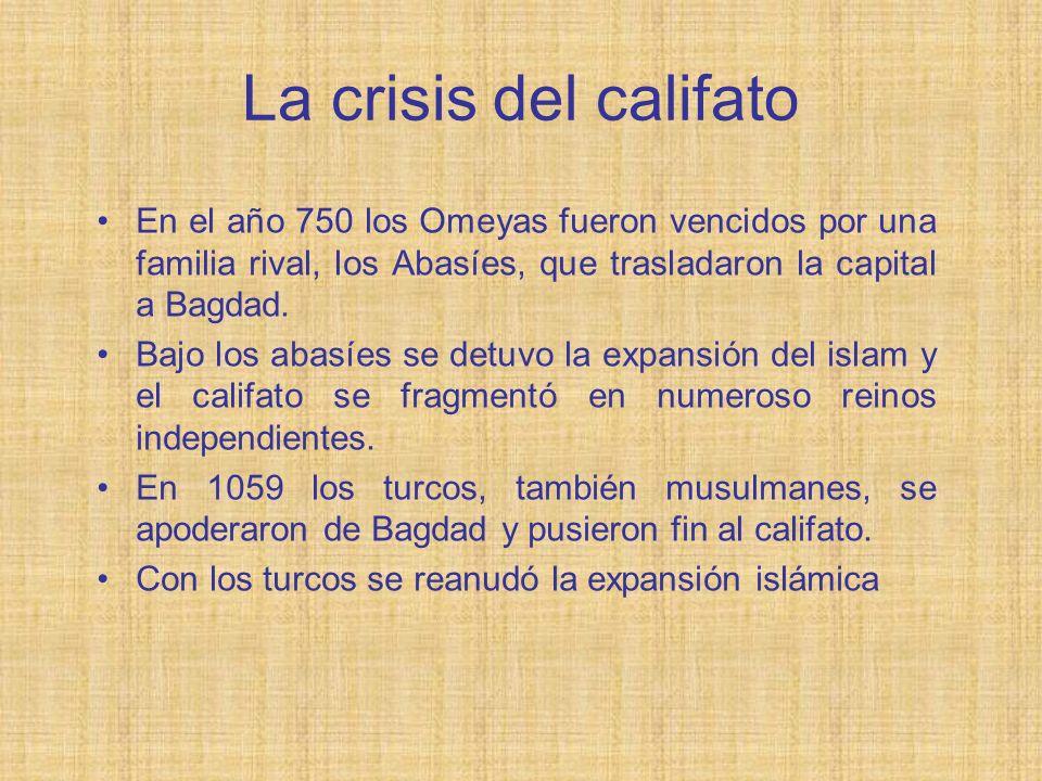 La crisis del califato En el año 750 los Omeyas fueron vencidos por una familia rival, los Abasíes, que trasladaron la capital a Bagdad. Bajo los abas