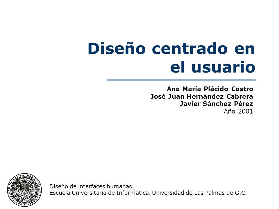Ana María Plácido Castro José Juan Hernández Cabrera Javier Sánchez Pérez Año 2001 Diseño de interfaces humanas. Escuela Universitaria de Informática.