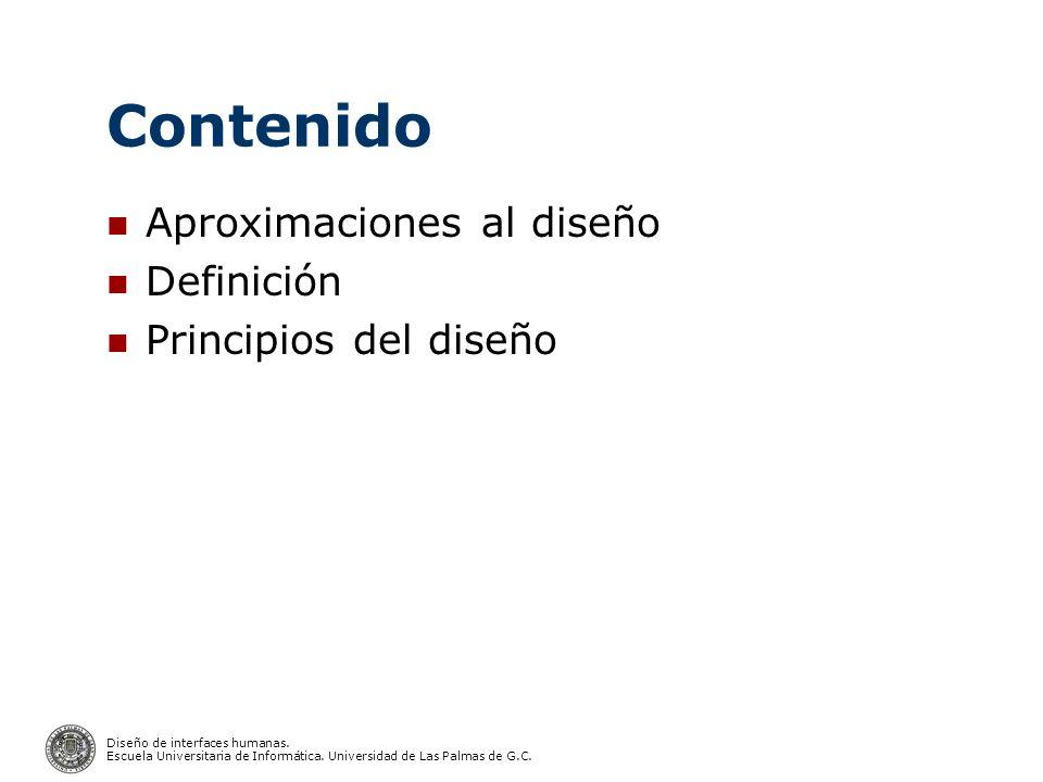 Diseño de interfaces humanas. Escuela Universitaria de Informática. Universidad de Las Palmas de G.C. Contenido Aproximaciones al diseño Definición Pr