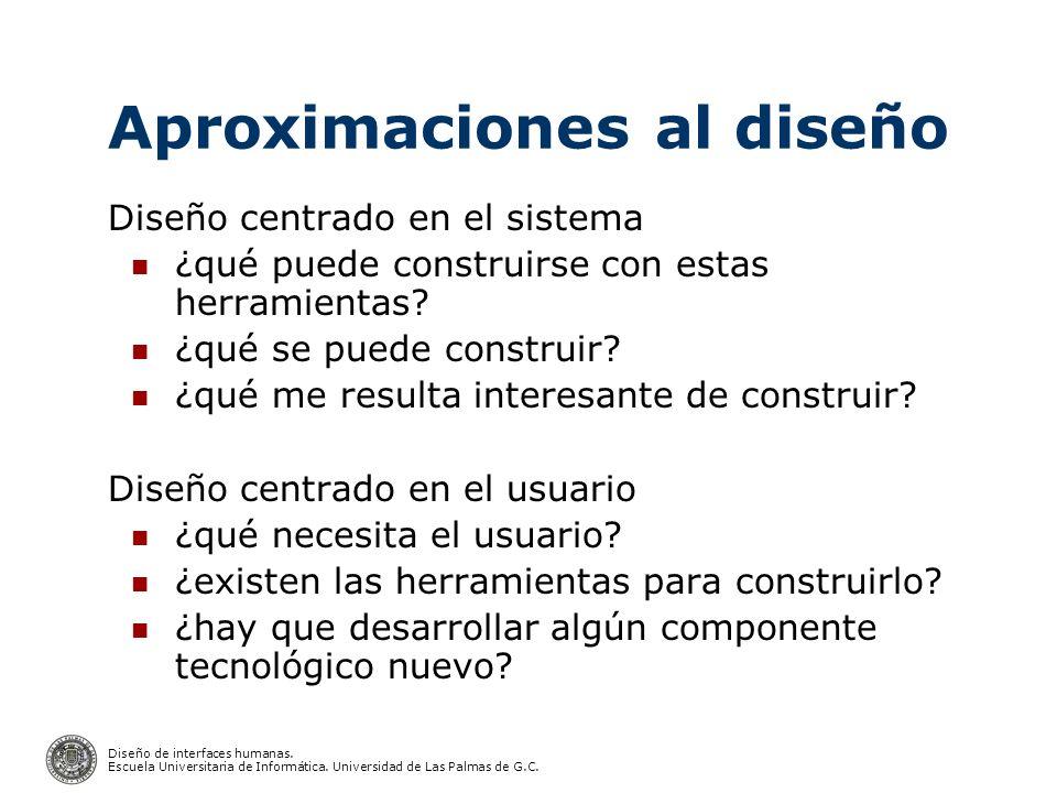Diseño de interfaces humanas. Escuela Universitaria de Informática. Universidad de Las Palmas de G.C. Aproximaciones al diseño Diseño centrado en el s