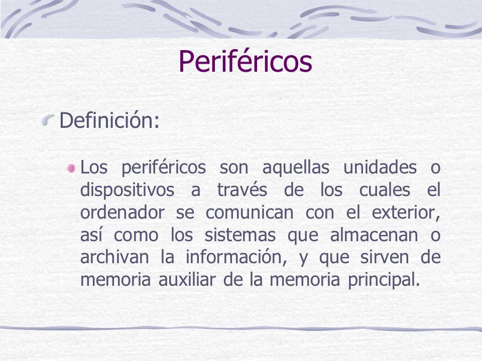 Periféricos Definición: Los periféricos son aquellas unidades o dispositivos a través de los cuales el ordenador se comunican con el exterior, así com
