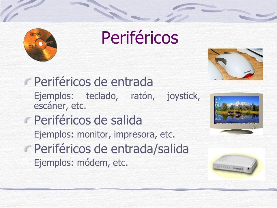 Periféricos Periféricos de entrada Ejemplos: teclado, ratón, joystick, escáner, etc. Periféricos de salida Ejemplos: monitor, impresora, etc. Periféri