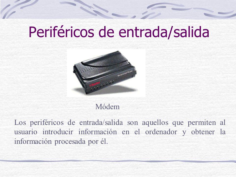 Periféricos de entrada/salida Módem Los periféricos de entrada/salida son aquellos que permiten al usuario introducir información en el ordenador y ob