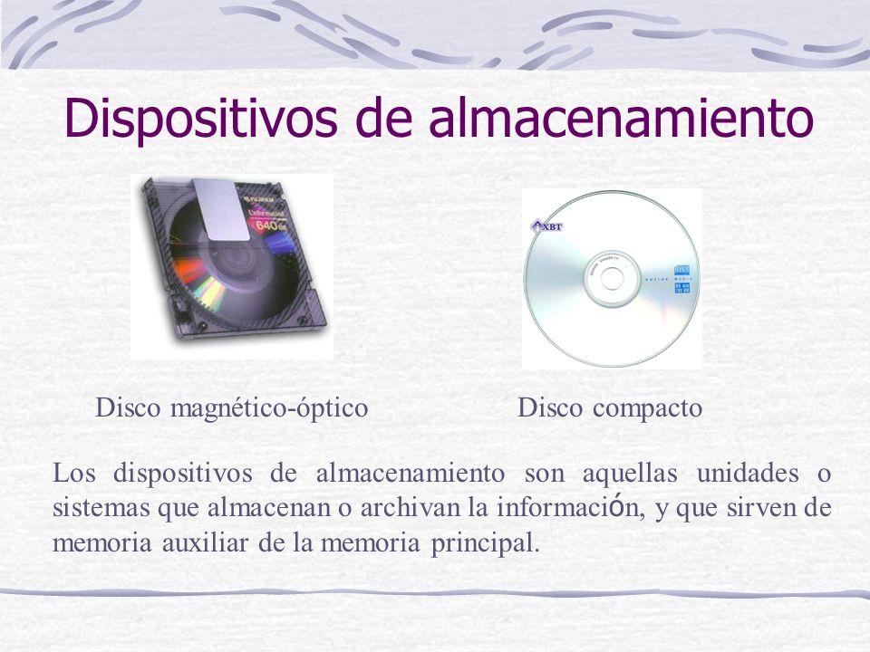 Dispositivos de almacenamiento Disco compactoDisco magnético-óptico Los dispositivos de almacenamiento son aquellas unidades o sistemas que almacenan
