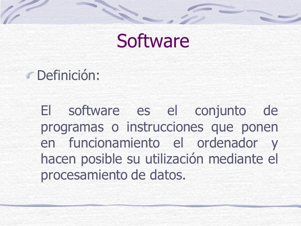 Software Definición: El software es el conjunto de programas o instrucciones que ponen en funcionamiento el ordenador y hacen posible su utilización m