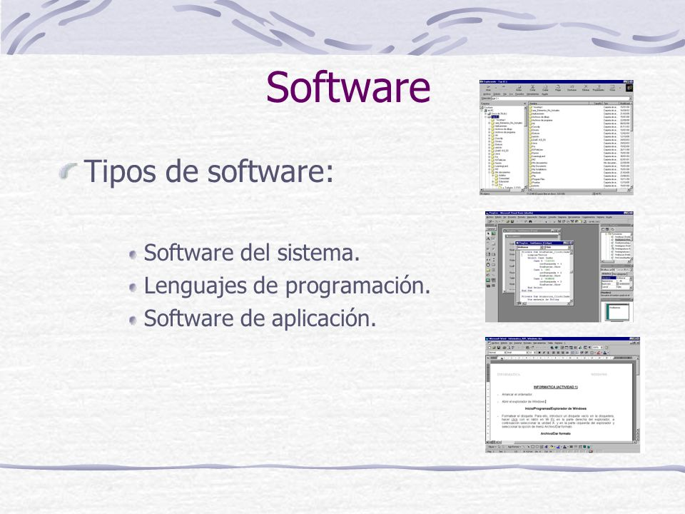 Software Tipos de software: Software del sistema. Lenguajes de programación. Software de aplicación.