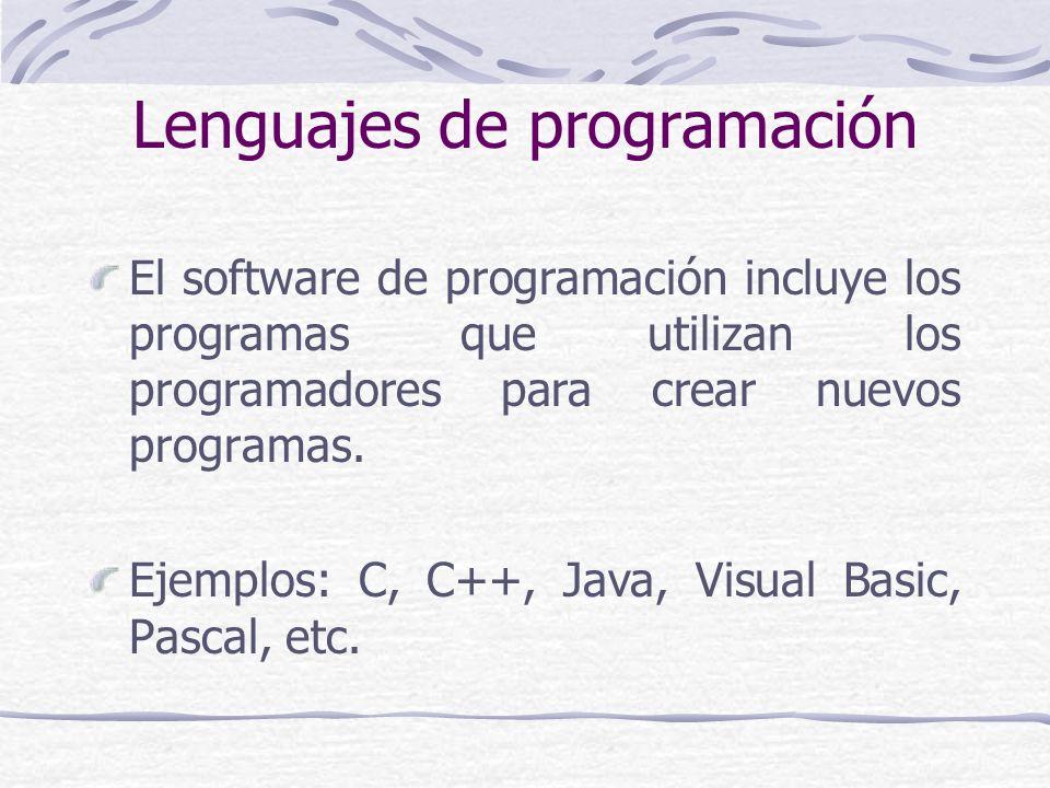 Lenguajes de programación El software de programación incluye los programas que utilizan los programadores para crear nuevos programas. Ejemplos: C, C