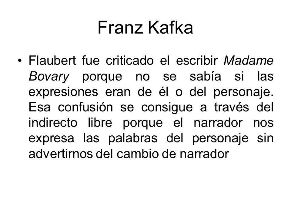 Franz Kafka Flaubert fue criticado el escribir Madame Bovary porque no se sabía si las expresiones eran de él o del personaje.