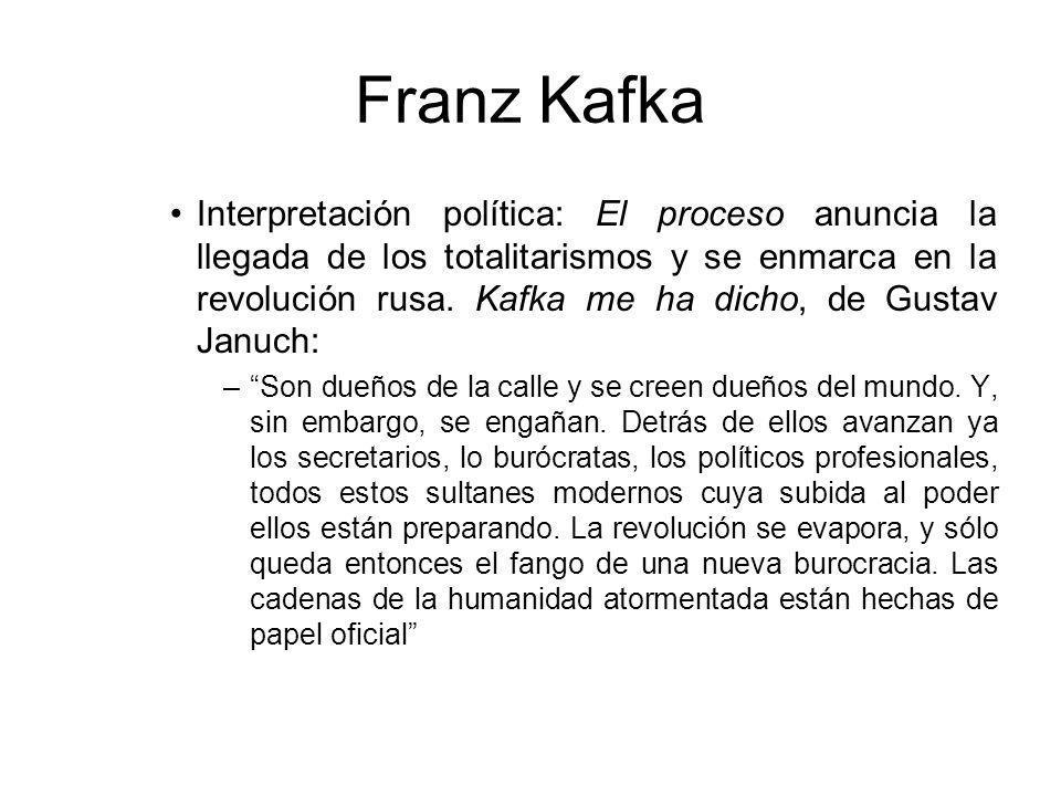 Franz Kafka Interpretación política: El proceso anuncia la llegada de los totalitarismos y se enmarca en la revolución rusa.