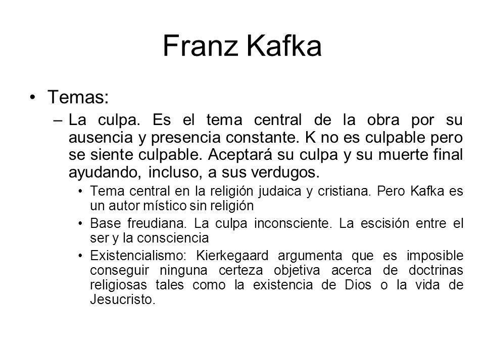 Franz Kafka Temas: –La culpa.Es el tema central de la obra por su ausencia y presencia constante.