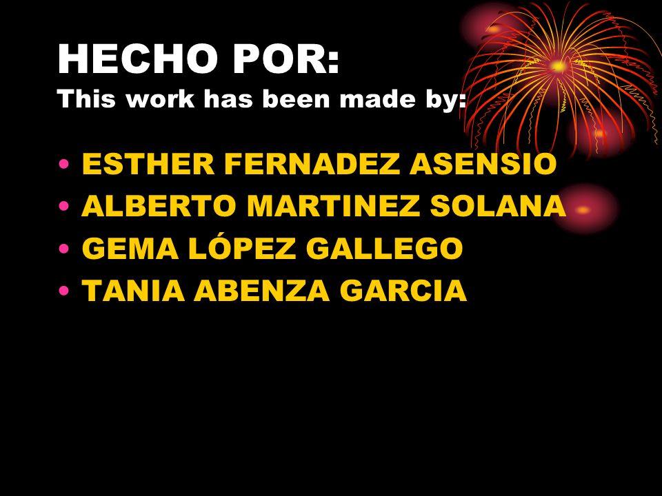 HECHO POR: This work has been made by: ESTHER FERNADEZ ASENSIO ALBERTO MARTINEZ SOLANA GEMA LÓPEZ GALLEGO TANIA ABENZA GARCIA