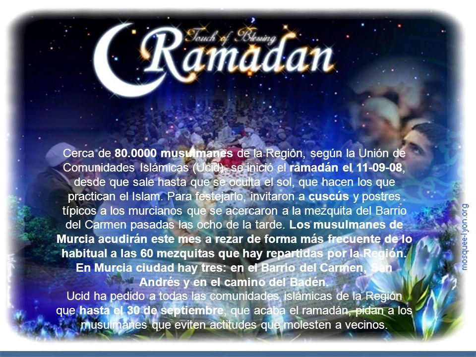 Cerca de 80.0000 musulmanes de la Región, según la Unión de Comunidades Islámicas (Ucid), se inició el ramadán el 11-09-08, desde que sale hasta que se oculta el sol, que hacen los que practican el Islam.