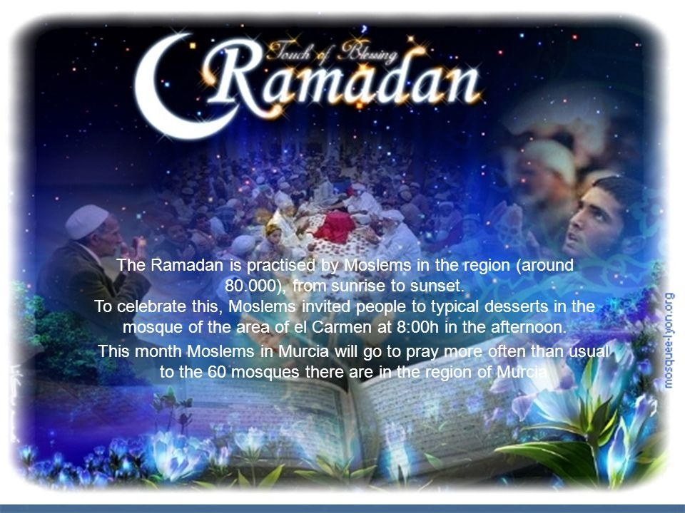 The Ramadan is practised by Moslems in the region (around 80.000), from sunrise to sunset.
