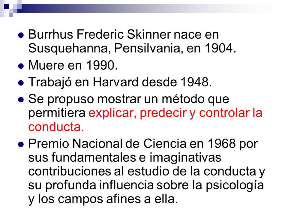 Burrhus Frederic Skinner nace en Susquehanna, Pensilvania, en 1904. Muere en 1990. Trabajó en Harvard desde 1948. Se propuso mostrar un método que per