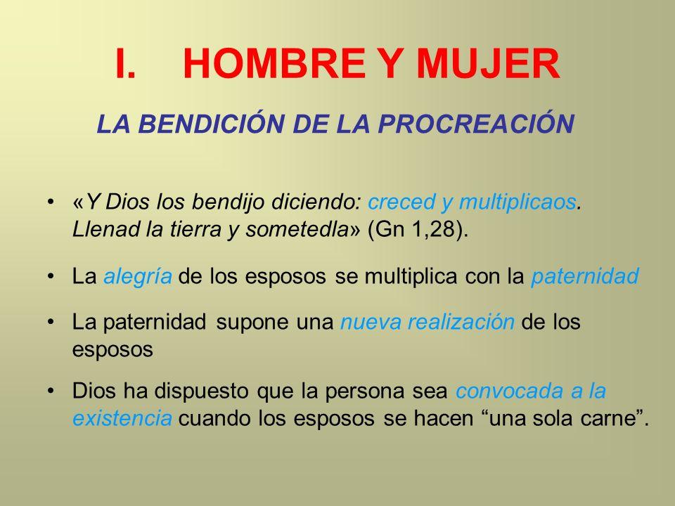I.HOMBRE Y MUJER LA BENDICIÓN DE LA PROCREACIÓN «Y Dios los bendijo diciendo: creced y multiplicaos. Llenad la tierra y sometedla» (Gn 1,28). La alegr