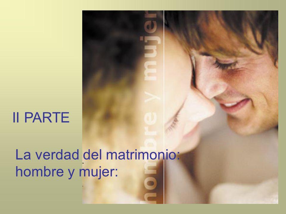 II PARTE La verdad del matrimonio: hombre y mujer: