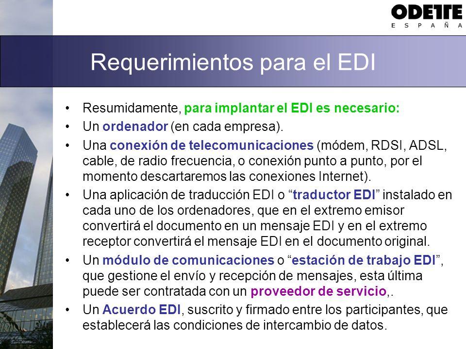 Requerimientos para el EDI Resumidamente, para implantar el EDI es necesario: Un ordenador (en cada empresa). Una conexión de telecomunicaciones (móde