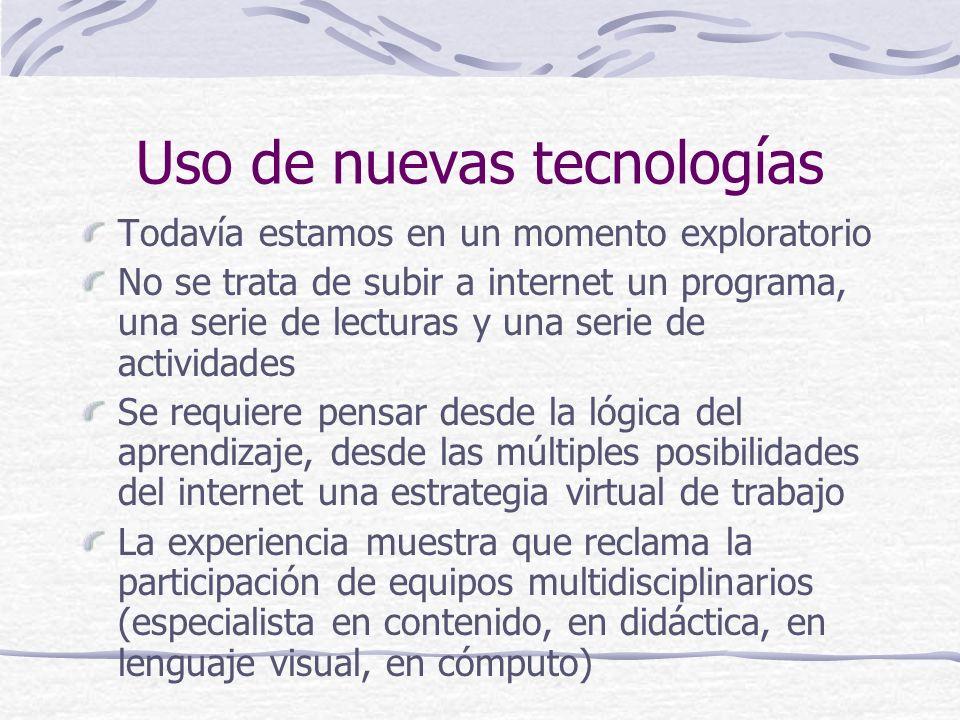 Uso de nuevas tecnologías Todavía estamos en un momento exploratorio No se trata de subir a internet un programa, una serie de lecturas y una serie de