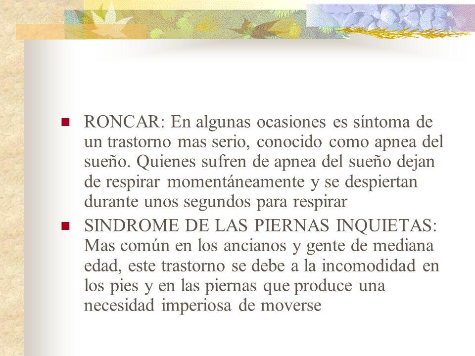 RONCAR: En algunas ocasiones es síntoma de un trastorno mas serio, conocido como apnea del sueño.