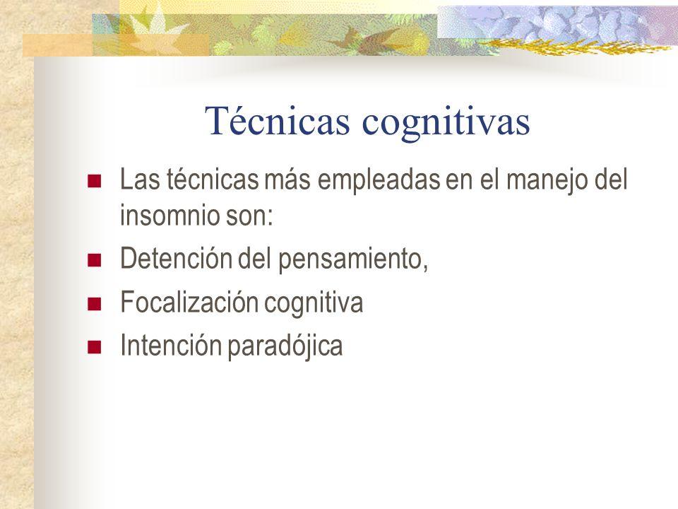 Técnicas cognitivas Las técnicas más empleadas en el manejo del insomnio son: Detención del pensamiento, Focalización cognitiva Intención paradójica