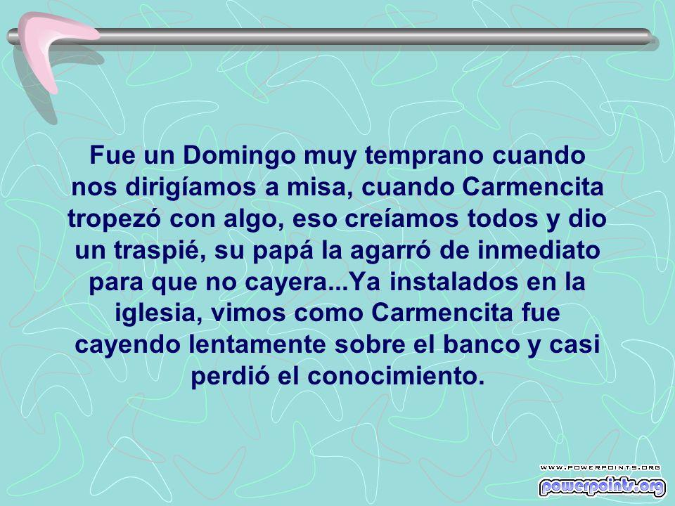 Carmencita ocupaba toda la alegría de la casa, en la mente y en el corazón de la familia, especialmente en el de su papá.