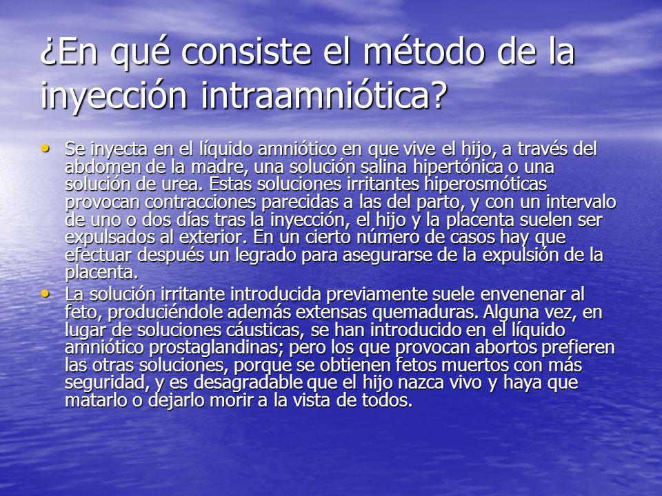 ¿En qué consiste el método de la inyección intraamniótica? Se inyecta en el líquido amniótico en que vive el hijo, a través del abdomen de la madre, u