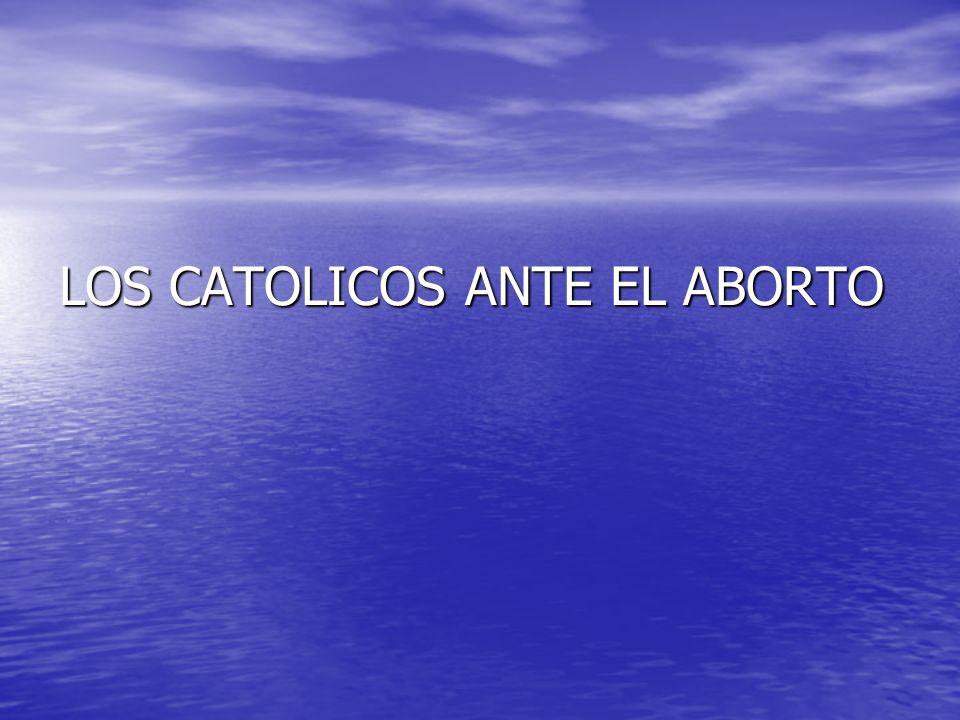 LOS CATOLICOS ANTE EL ABORTO