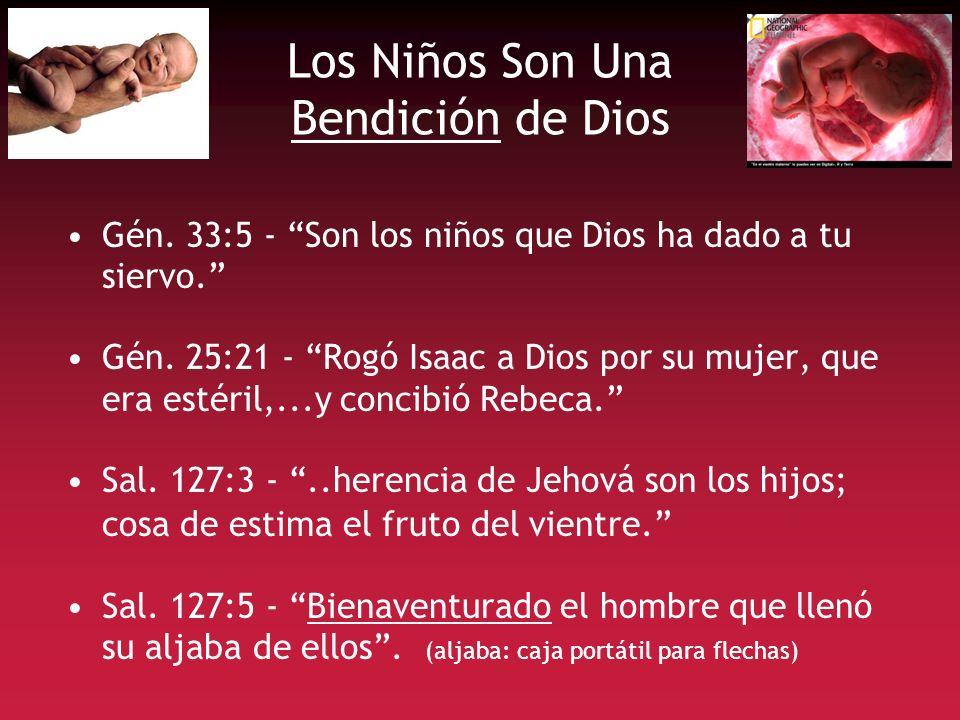 Los Niños Son Una Bendición de Dios Gén. 33:5 - Son los niños que Dios ha dado a tu siervo. Gén. 25:21 - Rogó Isaac a Dios por su mujer, que era estér