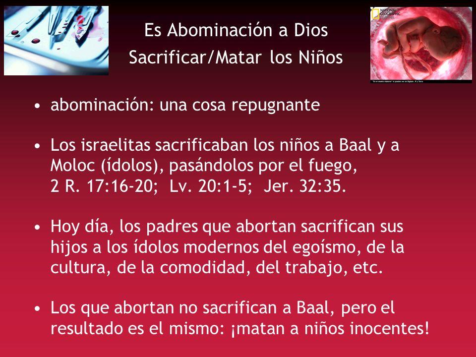 Es Abominación a Dios Sacrificar/Matar los Niños abominación: una cosa repugnante Los israelitas sacrificaban los niños a Baal y a Moloc (ídolos), pas