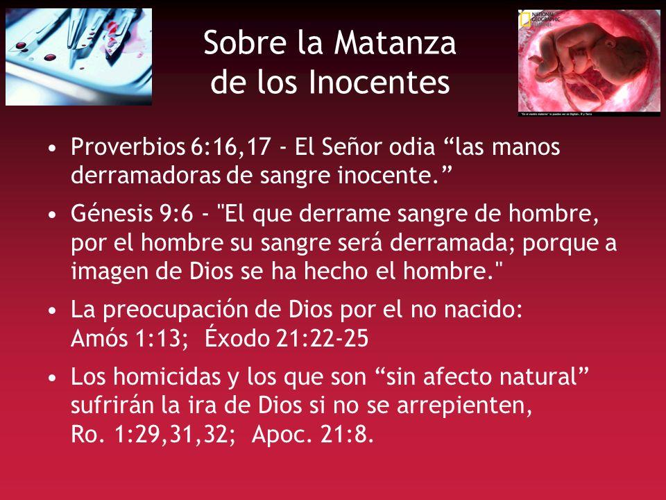 Sobre la Matanza de los Inocentes Proverbios 6:16,17 - El Señor odia las manos derramadoras de sangre inocente. Génesis 9:6 -