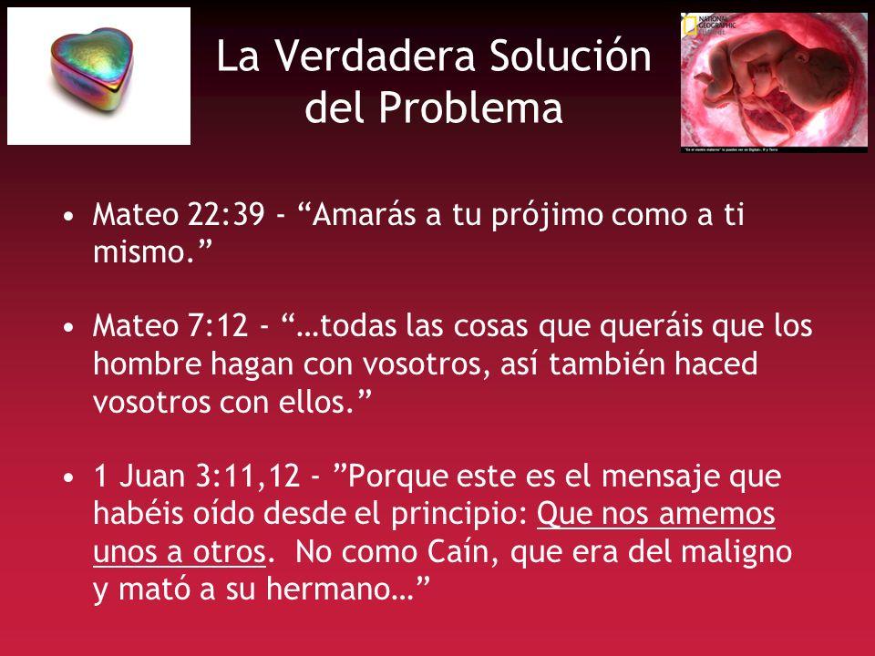 La Verdadera Solución del Problema Mateo 22:39 - Amarás a tu prójimo como a ti mismo. Mateo 7:12 - …todas las cosas que queráis que los hombre hagan c